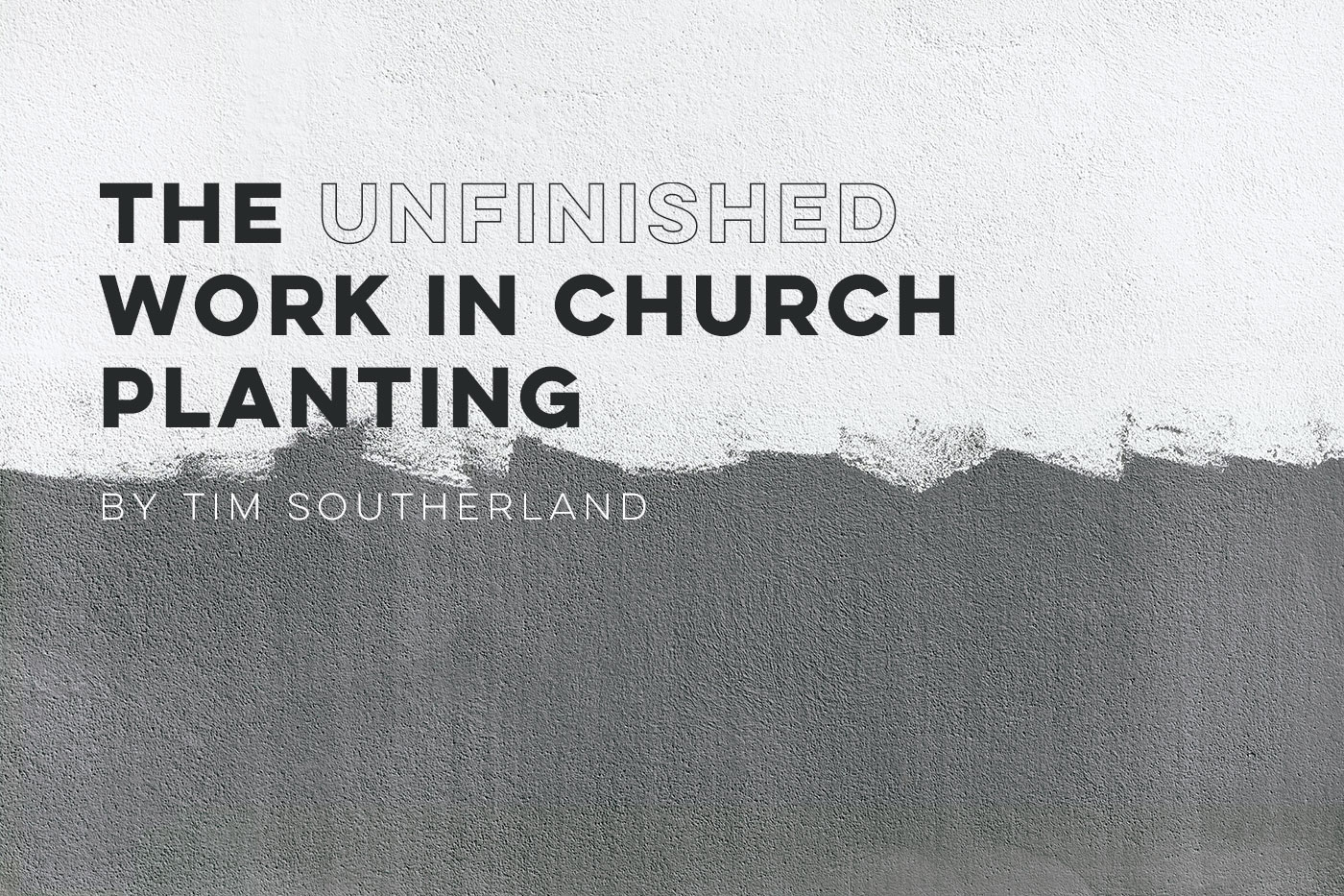 The Unfinished Work In Church Planting