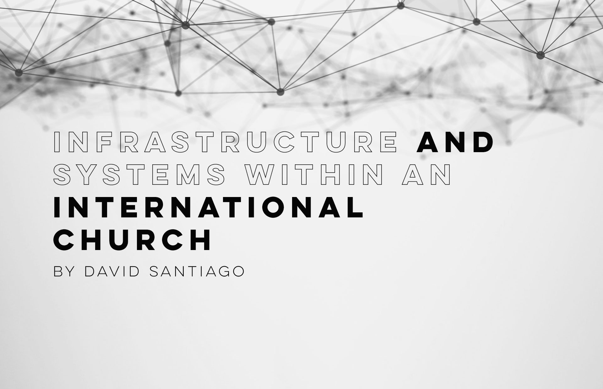 INFRASTRUCTURE AND SYSTEMS WITHIN AN INTERNATIONAL CHURCH
